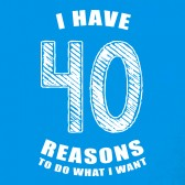 40-Reasons-To-Do-What-I-Want-40th-Birthday-Gift-Idea-Women-T-Shirt