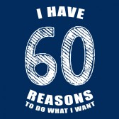 60-Reasons-To-Do-What-I-Want-60th-Birthday-Gift-Idea-T-Shirt