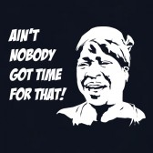 Aint-Nobody-Got-Time-For-That-Women-T-Shirt