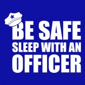 Be-Safe-Sleep-With-An-Officer-Policeman-Funny-Police-Cop-T-Shirt