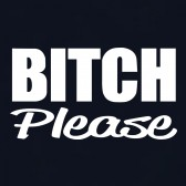 bitch-please-Women-T-Shirt