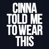 CINNA-TOLD-ME-TO-WEAR-THIS-T-Shirt