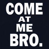 Come-at-Me-Bro-T-Shirt