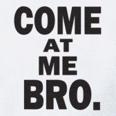 Come-at-Me-Bro-Women-T-Shirt