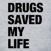 Drugs-Saved-my-Life-T-Shirt
