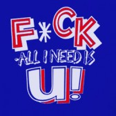 Fck-all-I-need-is-U-T-Shirt