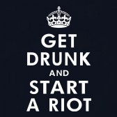 Get-Drunk-And-Start-A-Riot-T-Shirt