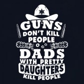 Guns-Dont-Kill-People-Dads-with-Pretty-Daughters-Kill-T-Shirt