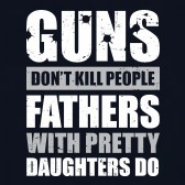 Guns-Dont-Kill-People-Fathers-with-Pretty-Daughters-Do-T-Shirt