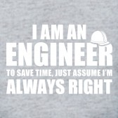I-Am-An-ENGINEER-Just-Assume-Im-ALWAYS-RIGHT-Funny-T-Shirt