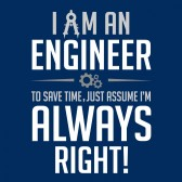 I-Am-an-Engineer-To-Save-Time-Just-Assume-Im-Always-Right-T-Shirt