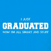 I-Just-Graduated-Now-Im-All-Smart-And-Stuff-Funny-T-Shirt