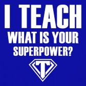 I-Teach-What-Is-Your-Superpower-T-Shirt