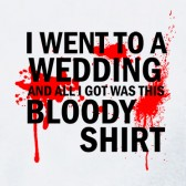 I-went-To-A-Bloody-Wedding-Got-This-T-shirt-T-Shirt