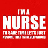 Im-A-Nurse-To-Save-Time-Just-Assume-Im-Always-Right-T-Shirt