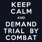 Keep-Calm-and-Demand-Trial-By-Combat-T-Shirt