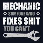 Mechanic-Someone-Who-Fixes-Shit-You-Cant-T-Shirt