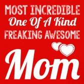 Most-Incredible-One-Of-A-Kind-Freakin-Awesome-MOM-Women-T-Shirt
