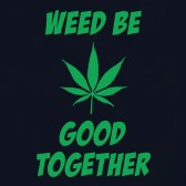 Weed-Be-Good-Togather-T-Shirt