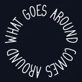 What-Goes-Around-Comes-Around-T-Shirt