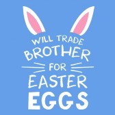 Will-Trade-Brother-For-Easter-Eggs-Siblings-ToddlerInfant-Kids-T-Shirt