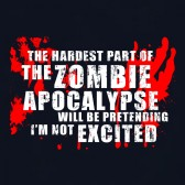 Zombie-Apocalypse-Hardest-Part-is-being-Excited-T-Shirt